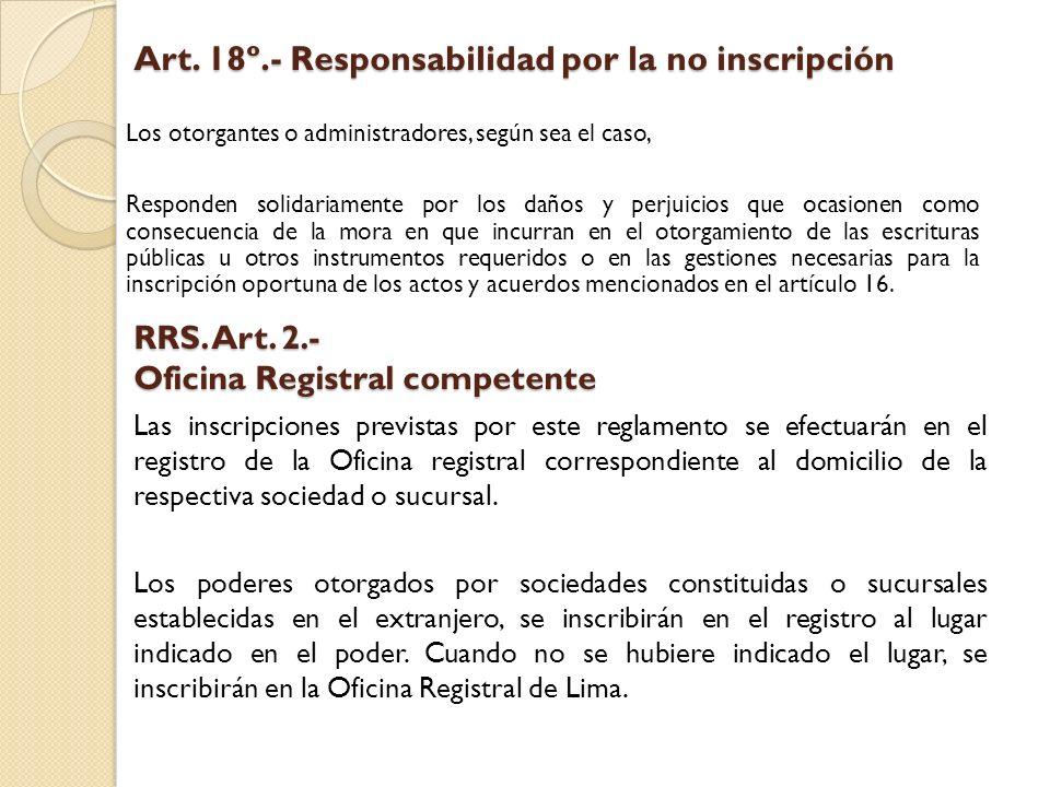 Art. 18º.- Responsabilidad por la no inscripción Los otorgantes o administradores, según sea el caso, Responden solidariamente por los daños y perjuic