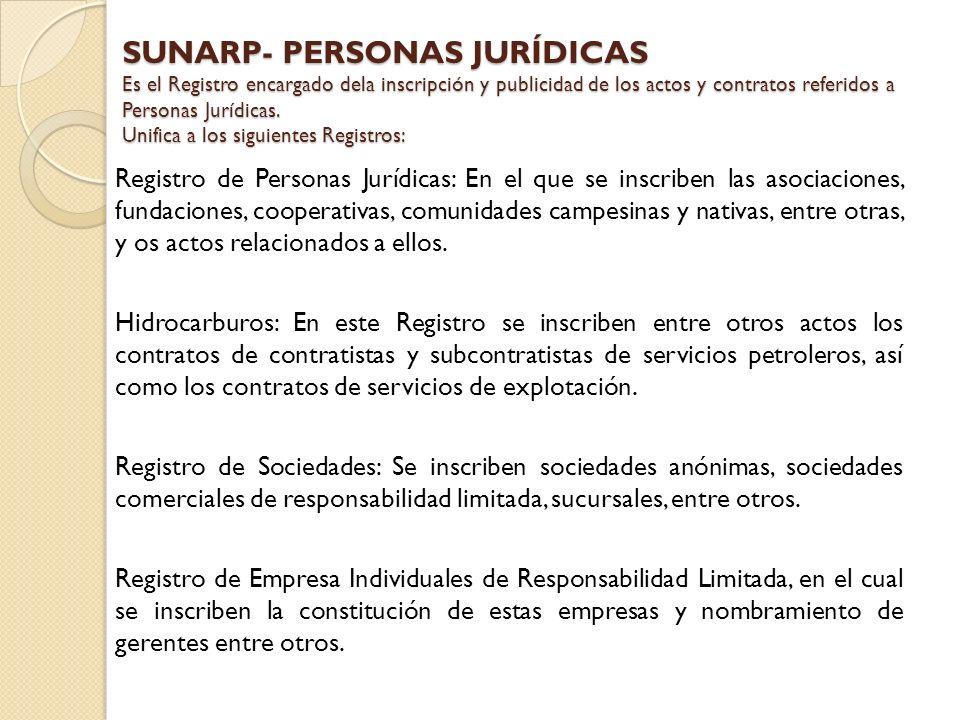 SUNARP- PERSONAS JURÍDICAS Es el Registro encargado dela inscripción y publicidad de los actos y contratos referidos a Personas Jurídicas. Unifica a l