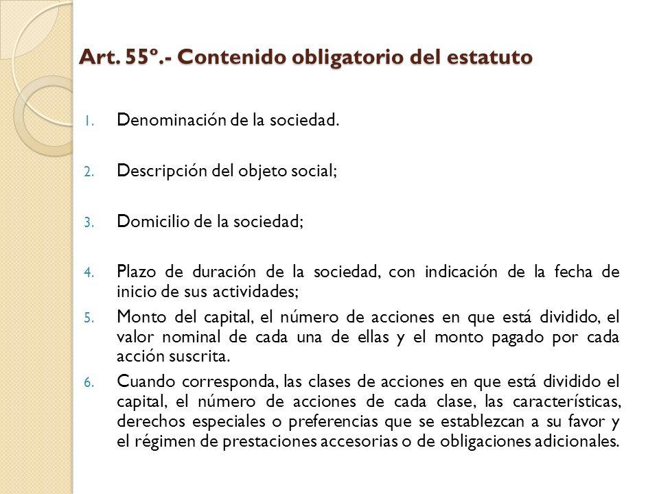 Art. 55º.- Contenido obligatorio del estatuto 1. Denominación de la sociedad. 2. Descripción del objeto social; 3. Domicilio de la sociedad; 4. Plazo