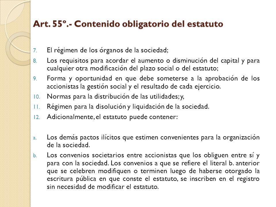 Art. 55º.- Contenido obligatorio del estatuto 7. El régimen de los órganos de la sociedad; 8. Los requisitos para acordar el aumento o disminución del