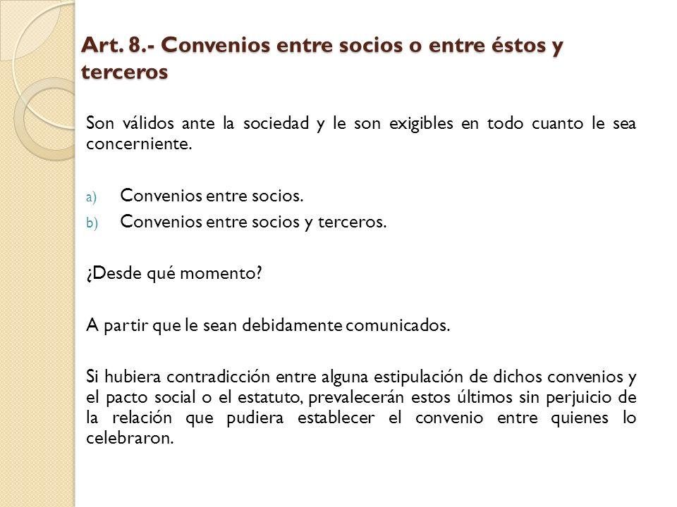 Art. 8.- Convenios entre socios o entre éstos y terceros Son válidos ante la sociedad y le son exigibles en todo cuanto le sea concerniente. a) Conven