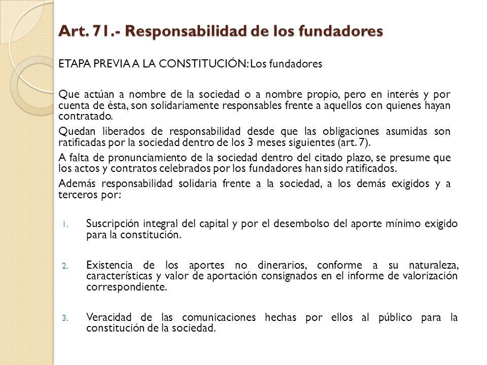 Art. 71.- Responsabilidad de los fundadores ETAPA PREVIA A LA CONSTITUCIÓN: Los fundadores Que actúan a nombre de la sociedad o a nombre propio, pero