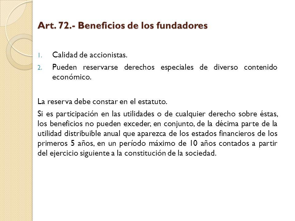 Art. 72.- Beneficios de los fundadores 1. Calidad de accionistas. 2. Pueden reservarse derechos especiales de diverso contenido económico. La reserva