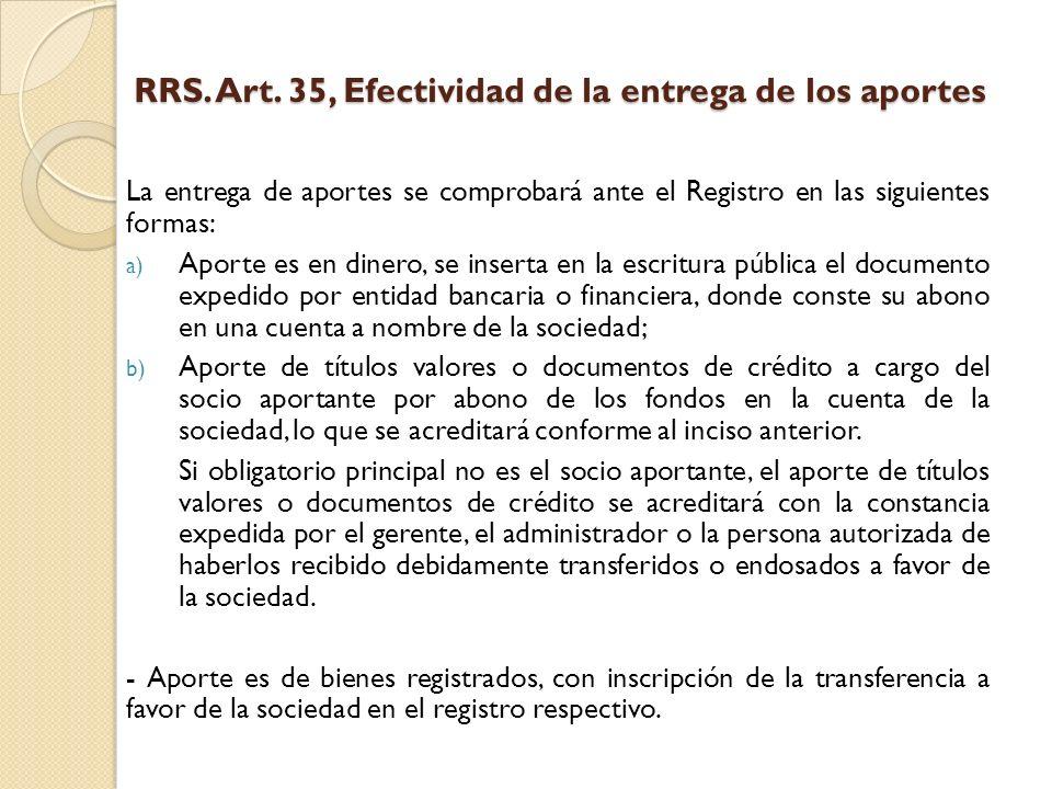RRS. Art. 35, Efectividad de la entrega de los aportes La entrega de aportes se comprobará ante el Registro en las siguientes formas: a) Aporte es en