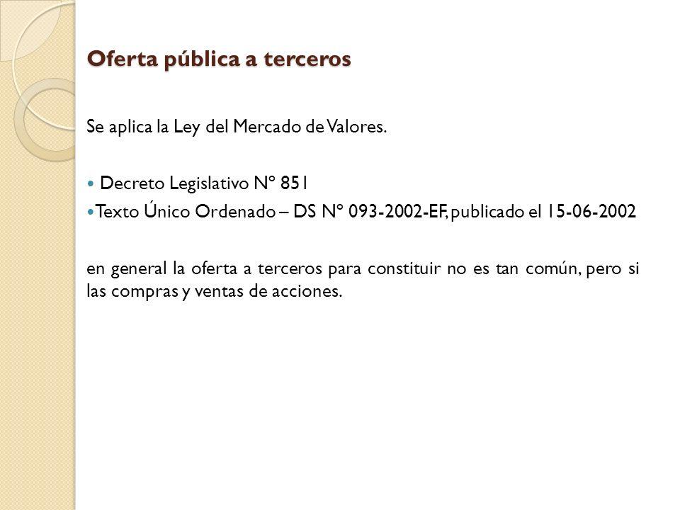 Oferta pública a terceros Se aplica la Ley del Mercado de Valores. Decreto Legislativo Nº 851 Texto Único Ordenado – DS Nº 093-2002-EF, publicado el 1