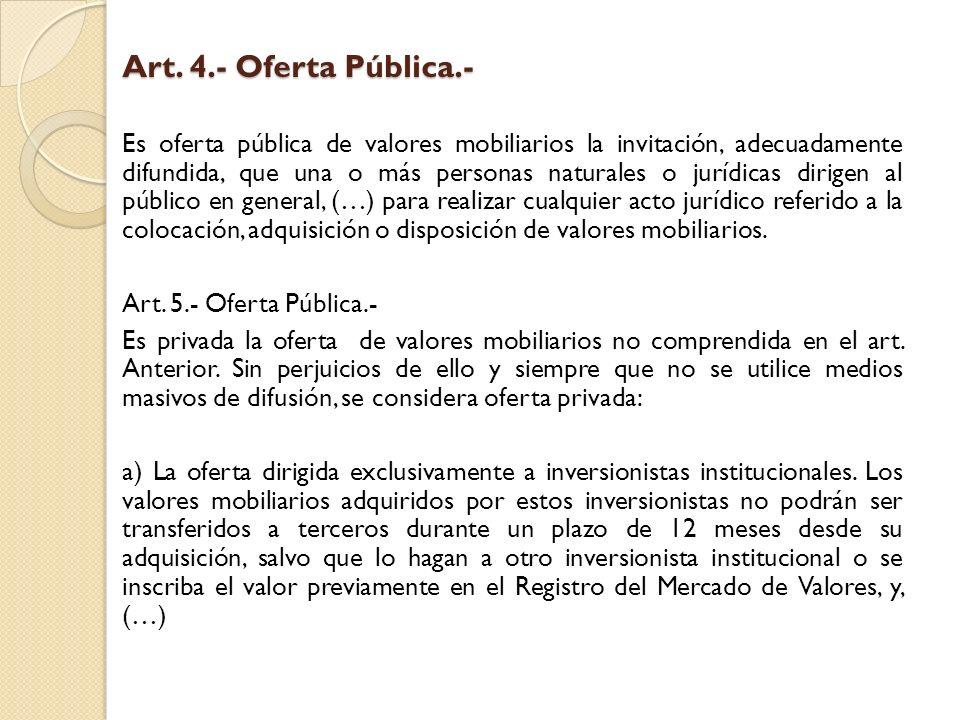 Art. 4.- Oferta Pública.- Es oferta pública de valores mobiliarios la invitación, adecuadamente difundida, que una o más personas naturales o jurídica
