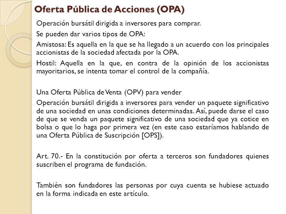Oferta Pública de Acciones (OPA) Operación bursátil dirigida a inversores para comprar. Se pueden dar varios tipos de OPA: Amistosa: Es aquella en la