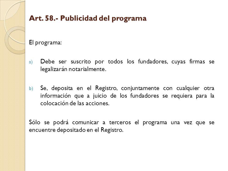 Art. 58.- Publicidad del programa El programa: a) Debe ser suscrito por todos los fundadores, cuyas firmas se legalizarán notarialmente. b) Se, deposi