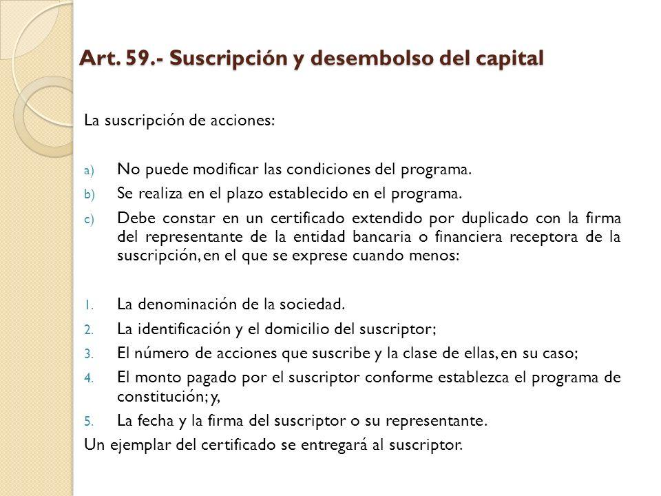Art. 59.- Suscripción y desembolso del capital La suscripción de acciones: a) No puede modificar las condiciones del programa. b) Se realiza en el pla