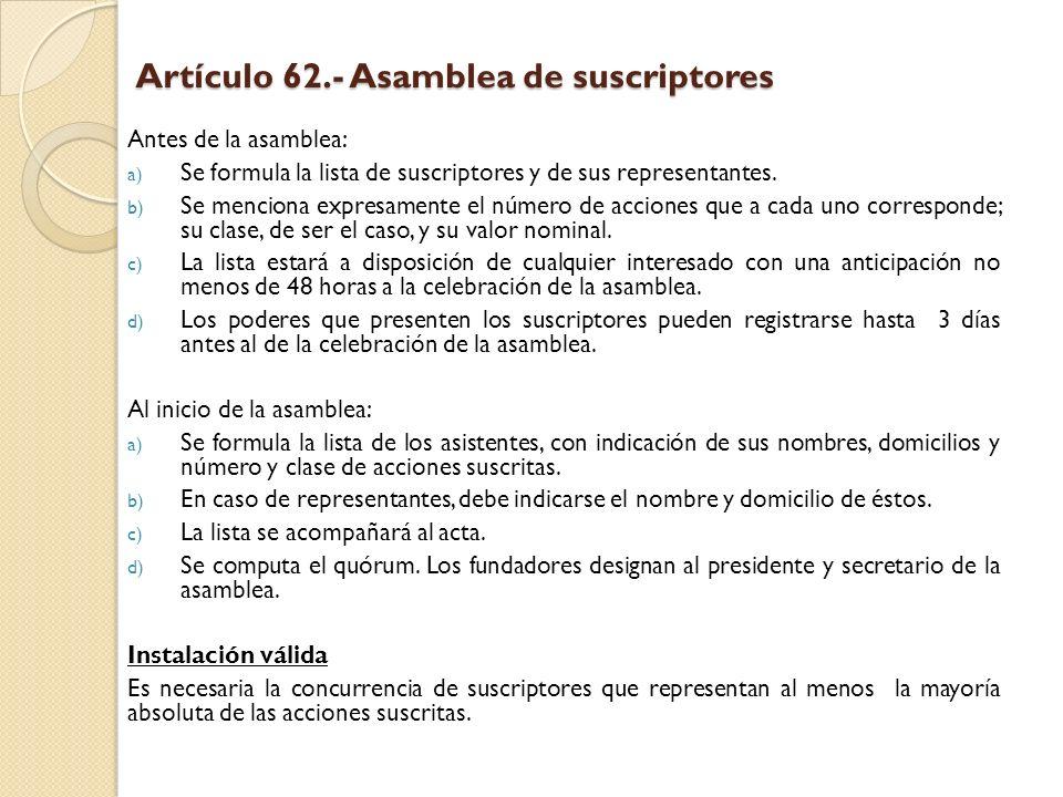 Artículo 62.- Asamblea de suscriptores Antes de la asamblea: a) Se formula la lista de suscriptores y de sus representantes. b) Se menciona expresamen