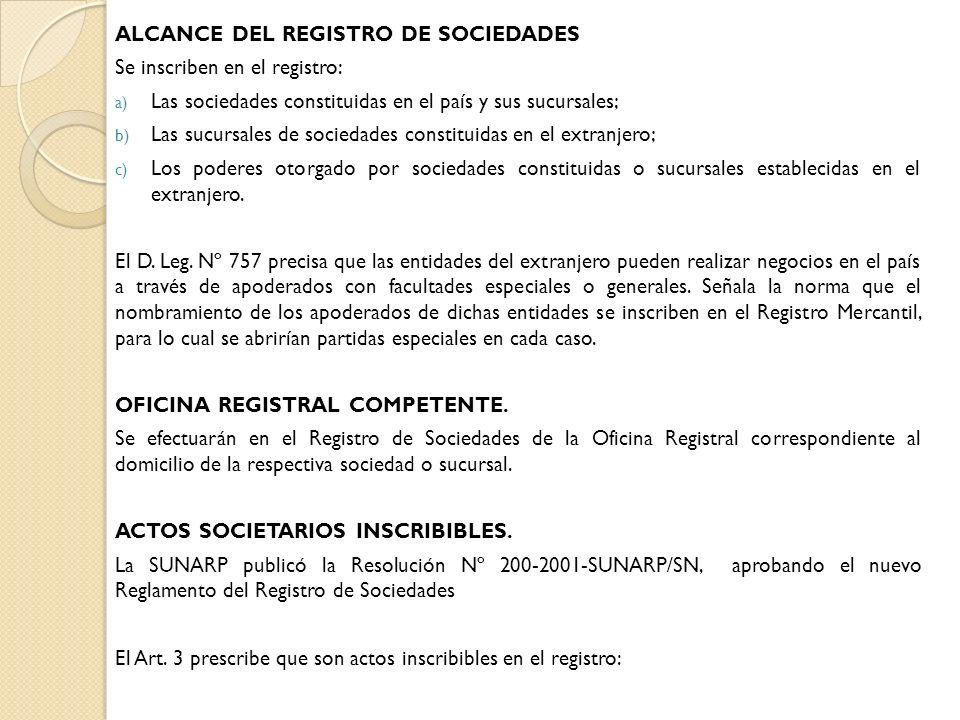 ALCANCE DEL REGISTRO DE SOCIEDADES Se inscriben en el registro: a) Las sociedades constituidas en el país y sus sucursales; b) Las sucursales de socie