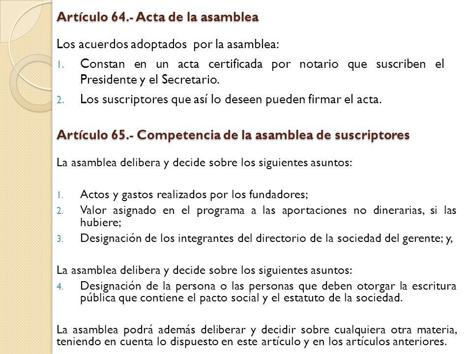 Artículo 64.- Acta de la asamblea Los acuerdos adoptados por la asamblea: 1. Constan en un acta certificada por notario que suscriben el Presidente y