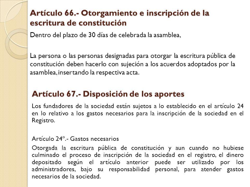 Artículo 66.- Otorgamiento e inscripción de la escritura de constitución Dentro del plazo de 30 días de celebrada la asamblea, La persona o las person
