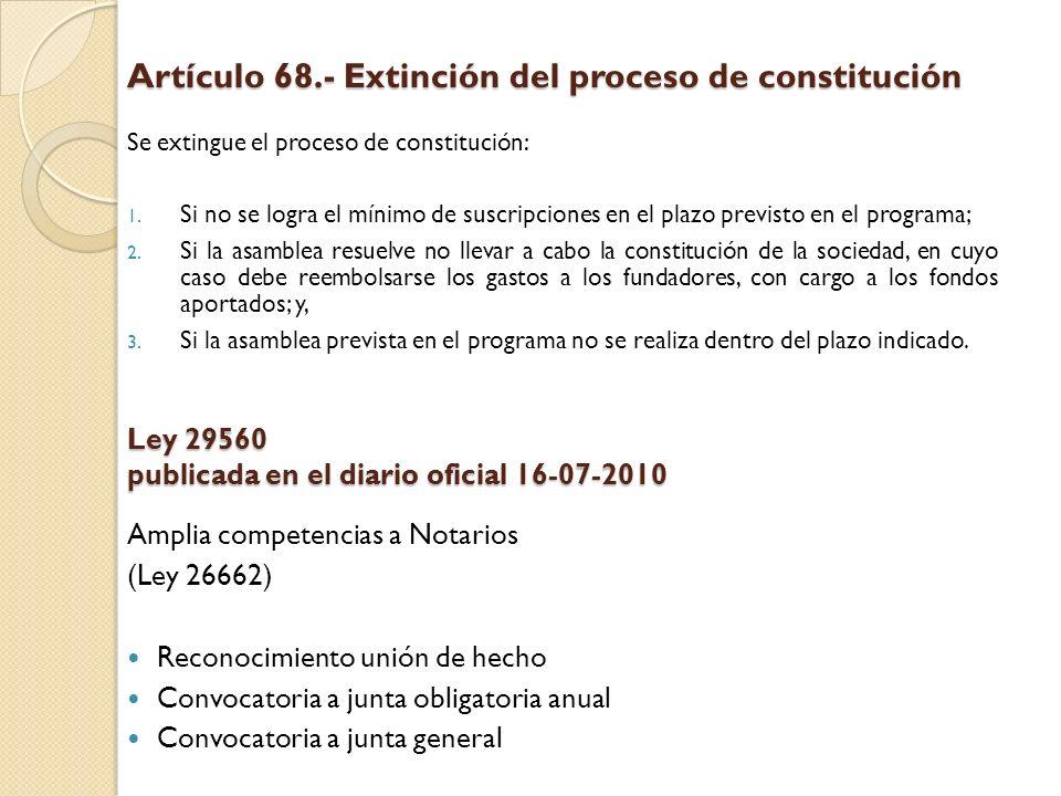 Artículo 68.- Extinción del proceso de constitución Se extingue el proceso de constitución: 1. Si no se logra el mínimo de suscripciones en el plazo p