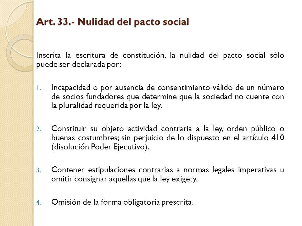 Art. 33.- Nulidad del pacto social Inscrita la escritura de constitución, la nulidad del pacto social sólo puede ser declarada por: 1. Incapacidad o p