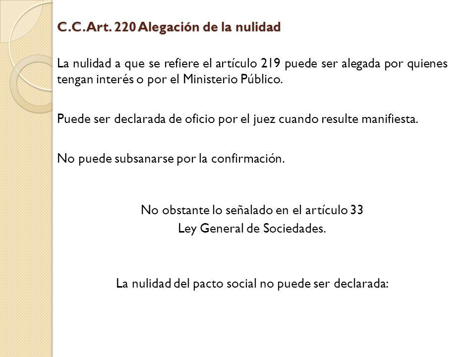 C.C. Art. 220 Alegación de la nulidad La nulidad a que se refiere el artículo 219 puede ser alegada por quienes tengan interés o por el Ministerio Púb