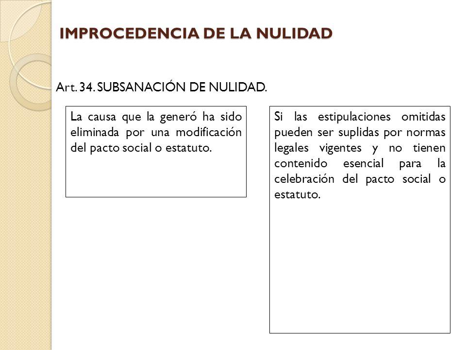 IMPROCEDENCIA DE LA NULIDAD Art. 34. SUBSANACIÓN DE NULIDAD. La causa que la generó ha sido eliminada por una modificación del pacto social o estatuto