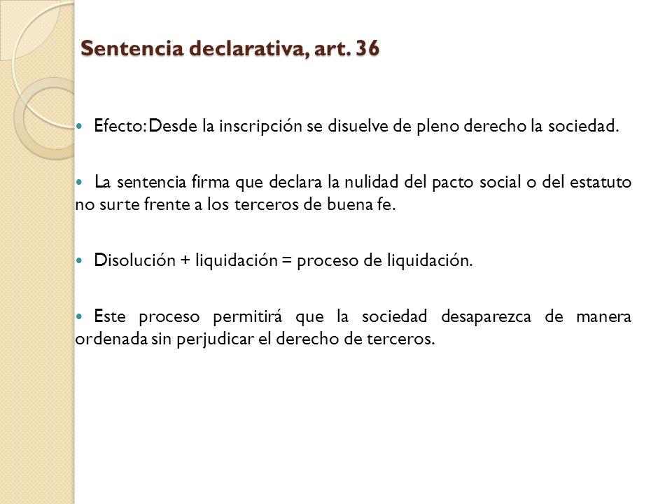 Sentencia declarativa, art. 36 Efecto: Desde la inscripción se disuelve de pleno derecho la sociedad. La sentencia firma que declara la nulidad del pa
