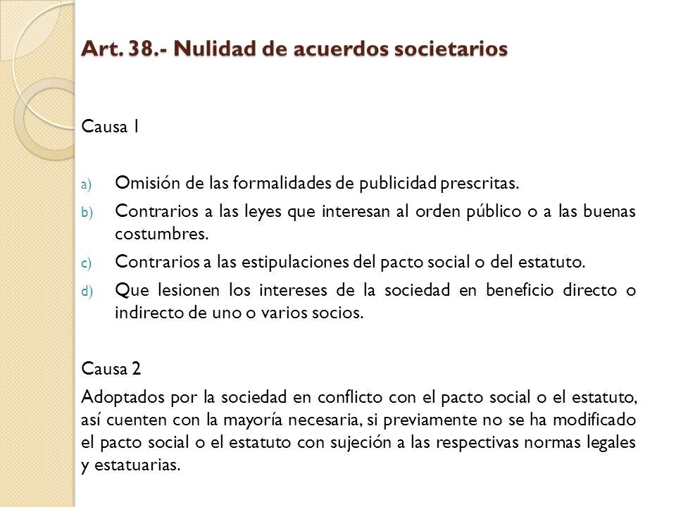 Art. 38.- Nulidad de acuerdos societarios Causa 1 a) Omisión de las formalidades de publicidad prescritas. b) Contrarios a las leyes que interesan al