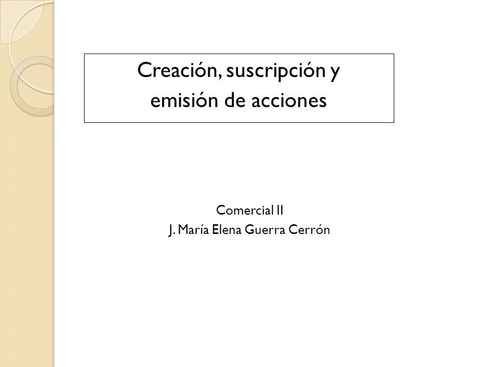 Creación, suscripción y emisión de acciones Comercial II J. María Elena Guerra Cerrón