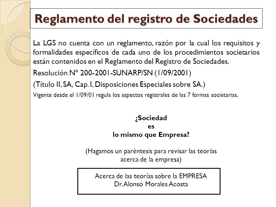 Reglamento del registro de Sociedades La LGS no cuenta con un reglamento, razón por la cual los requisitos y formalidades específicos de cada uno de l