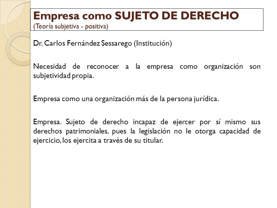 Empresa como SUJETO DE DERECHO (Teoría subjetiva - positiva) Dr. Carlos Fernández Sessarego (Institución) Necesidad de reconocer a la empresa como org