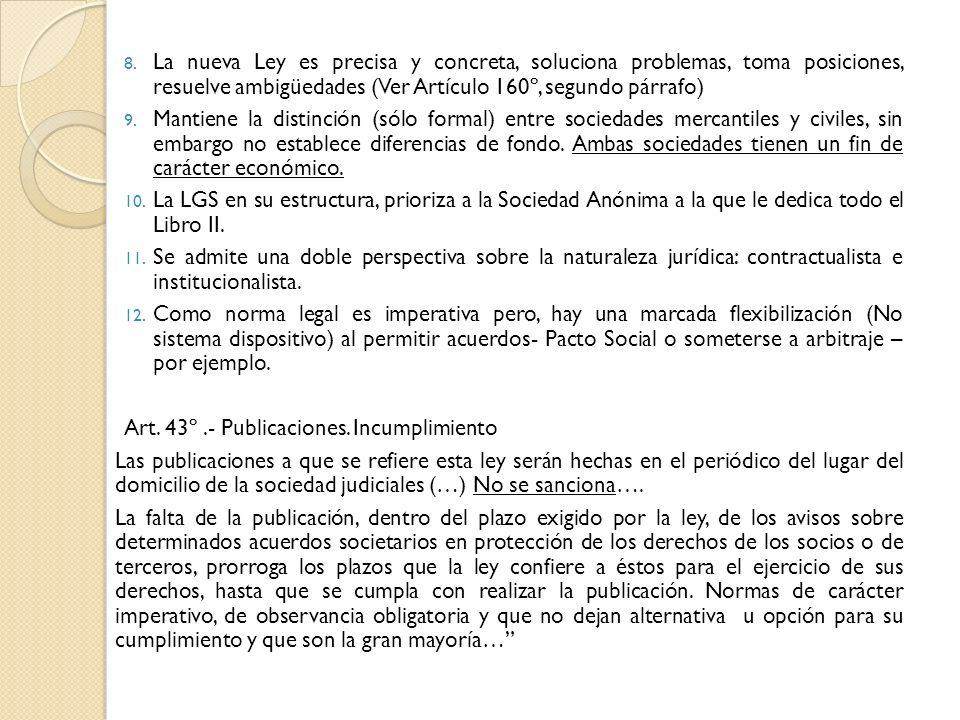 8. La nueva Ley es precisa y concreta, soluciona problemas, toma posiciones, resuelve ambigüedades (Ver Artículo 160º, segundo párrafo) 9. Mantiene la
