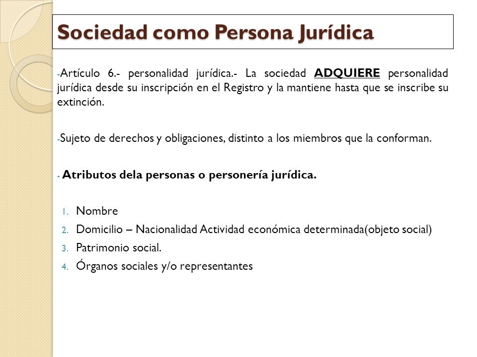 Sociedad como Persona Jurídica - Artículo 6.- personalidad jurídica.- La sociedad ADQUIERE personalidad jurídica desde su inscripción en el Registro y