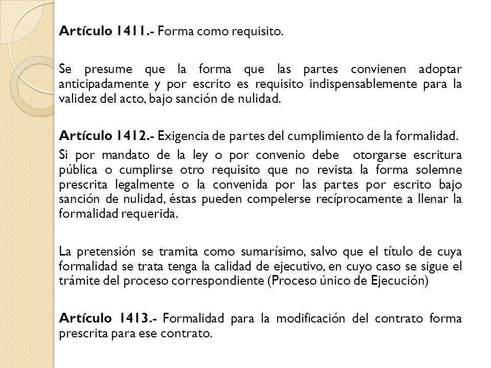 Artículo 1411.- Forma como requisito. Se presume que la forma que las partes convienen adoptar anticipadamente y por escrito es requisito indispensabl