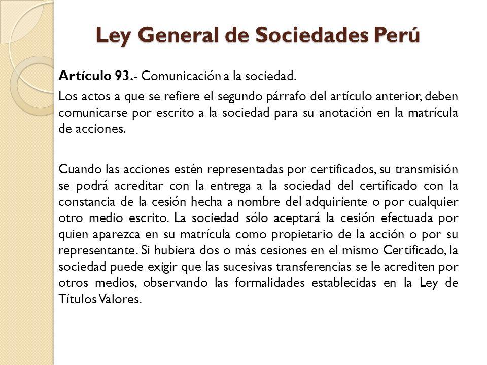 Ley General de Sociedades Perú Artículo 93.- Comunicación a la sociedad. Los actos a que se refiere el segundo párrafo del artículo anterior, deben co