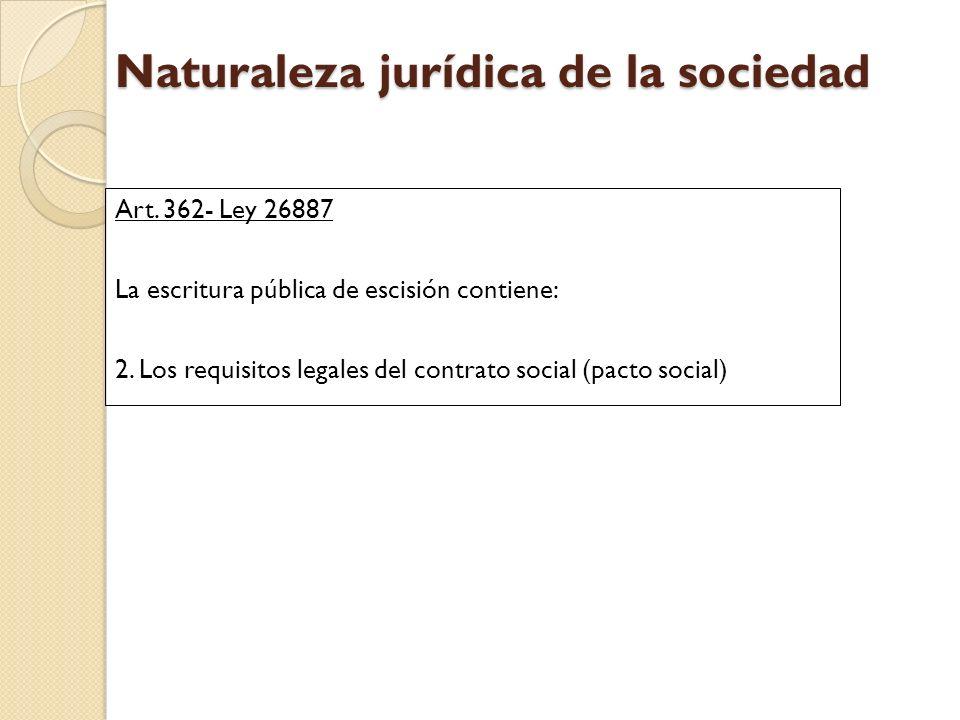 Naturaleza jurídica de la sociedad Art. 362- Ley 26887 La escritura pública de escisión contiene: 2. Los requisitos legales del contrato social (pacto