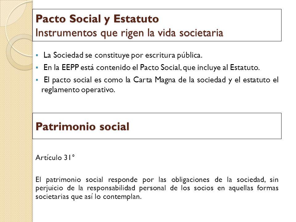 Pacto Social y Estatuto Instrumentos que rigen la vida societaria La Sociedad se constituye por escritura pública. En la EEPP está contenido el Pacto