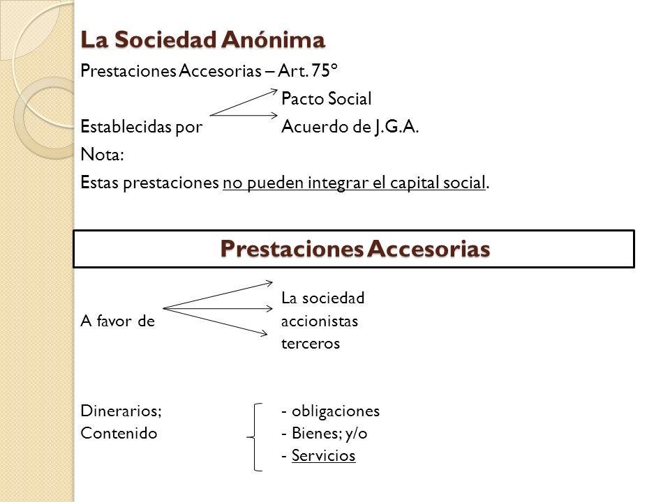 La Sociedad Anónima Prestaciones Accesorias – Art. 75º Pacto Social Establecidas porAcuerdo de J.G.A. Nota: Estas prestaciones no pueden integrar el c
