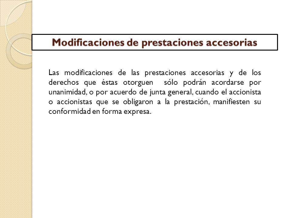 Las modificaciones de las prestaciones accesorias y de los derechos que éstas otorguen sólo podrán acordarse por unanimidad, o por acuerdo de junta ge