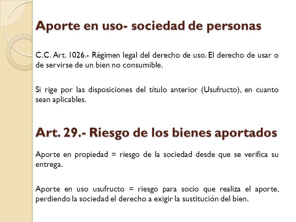 Aporte en uso- sociedad de personas C.C. Art. 1026.- Régimen legal del derecho de uso. El derecho de usar o de servirse de un bien no consumible. Si r