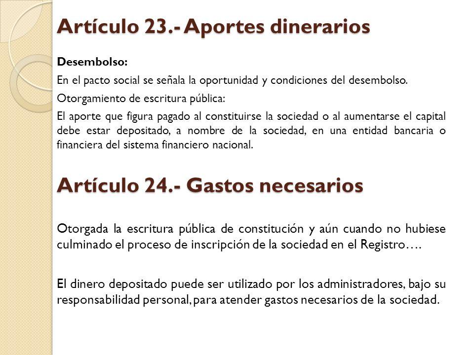 Artículo 23.- Aportes dinerarios Desembolso: En el pacto social se señala la oportunidad y condiciones del desembolso. Otorgamiento de escritura públi