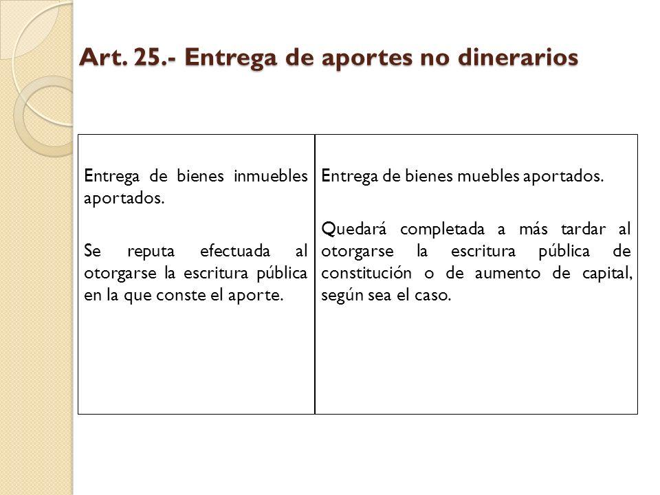 Art. 25.- Entrega de aportes no dinerarios Entrega de bienes inmuebles aportados. Se reputa efectuada al otorgarse la escritura pública en la que cons