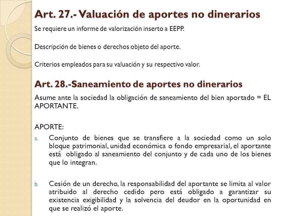 Art. 27.- Valuación de aportes no dinerarios Se requiere un informe de valorización inserto a EEPP. Descripción de bienes o derechos objeto del aporte