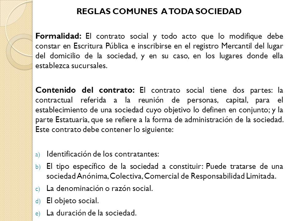 REGLAS COMUNES A TODA SOCIEDAD Formalidad: El contrato social y todo acto que lo modifique debe constar en Escritura Pública e inscribirse en el regis