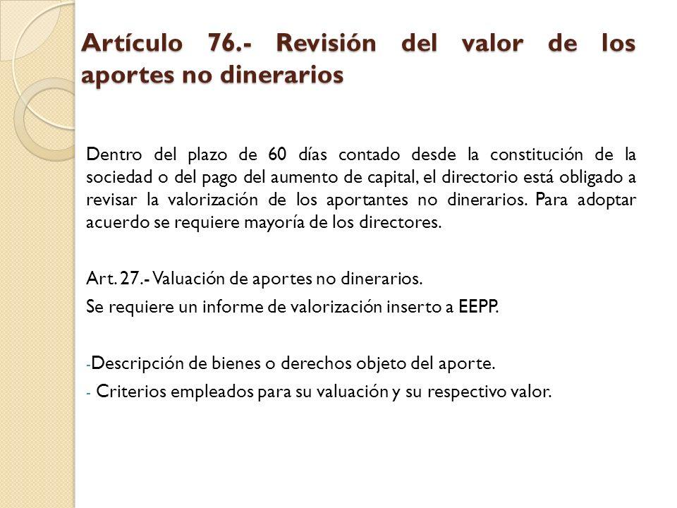 Artículo 76.- Revisión del valor de los aportes no dinerarios Dentro del plazo de 60 días contado desde la constitución de la sociedad o del pago del