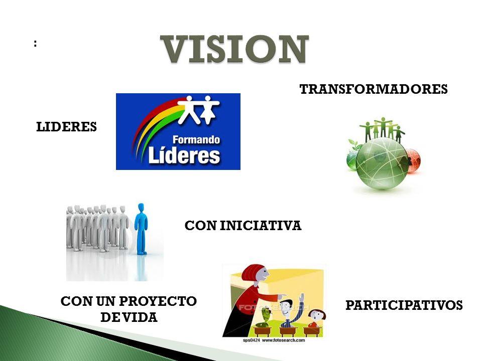 : LIDERES CON INICIATIVAPARTICIPATIVOS TRANSFORMADORES CON UN PROYECTO DE VIDA