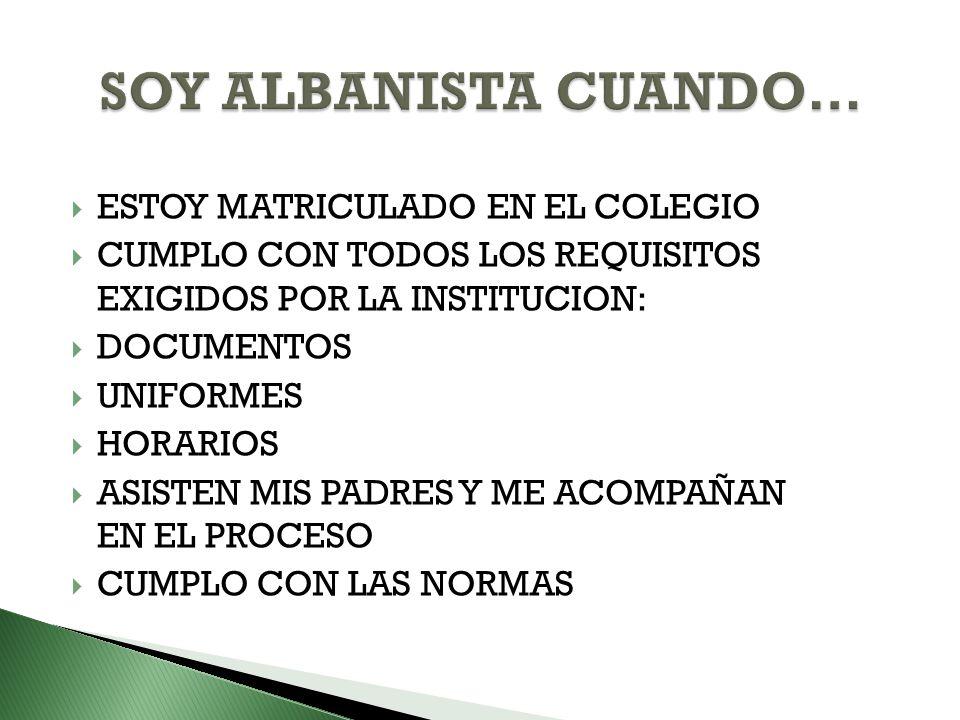 ESTOY MATRICULADO EN EL COLEGIO CUMPLO CON TODOS LOS REQUISITOS EXIGIDOS POR LA INSTITUCION: DOCUMENTOS UNIFORMES HORARIOS ASISTEN MIS PADRES Y ME ACO