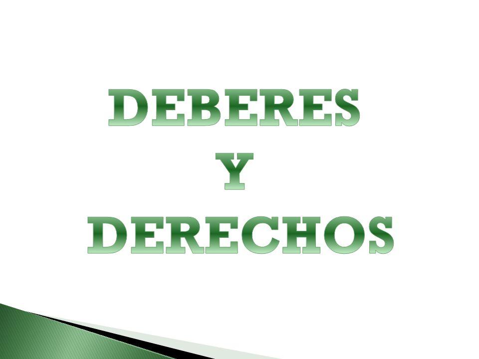 DEBER (OBLIGACION) Demostrar interés por el aprendizaje DERECHO (BENEFICIO) Recibir una educación integral