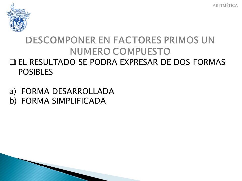 MAXIMO COMUN DIVISOR (MCD) SE DESCOMPONE (FACTORIZA) EN FACTORES PRIMOS CADA NUMERO ELEGIR UNA VEZ COLOCADOS EN FORMA SIMPLIFICADA, FACTORES PRIMOS COMUNES DE MENOR EXPONENTE SE REALIZA EL PRODUCTO DE LOS FACTORES ELEGIDOS, ESTE SERA EL MCD