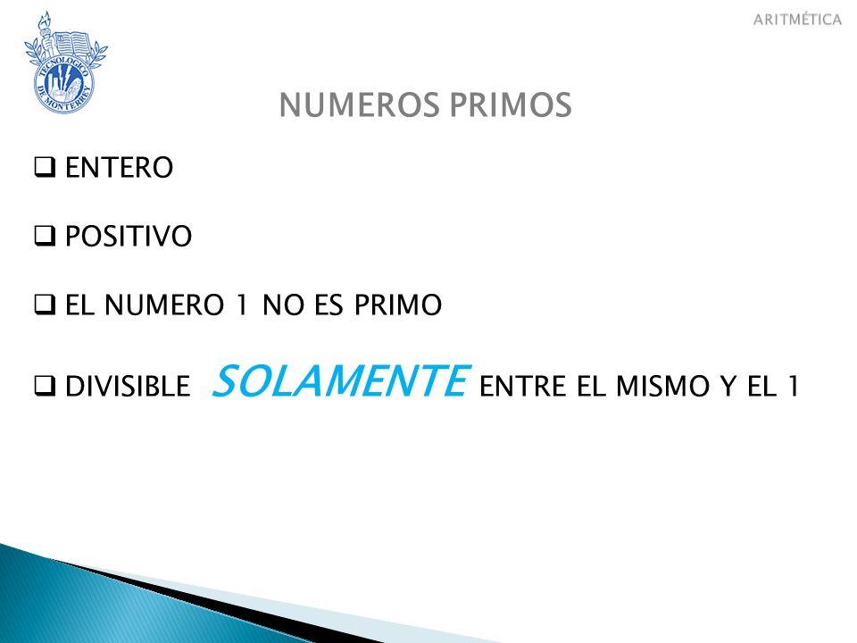 NUMEROS PRIMOS ENTERO POSITIVO EL NUMERO 1 NO ES PRIMO DIVISIBLE SOLAMENTE ENTRE EL MISMO Y EL 1 2, 3, 5, 7, 11, 13, 17, 19, 23, 29