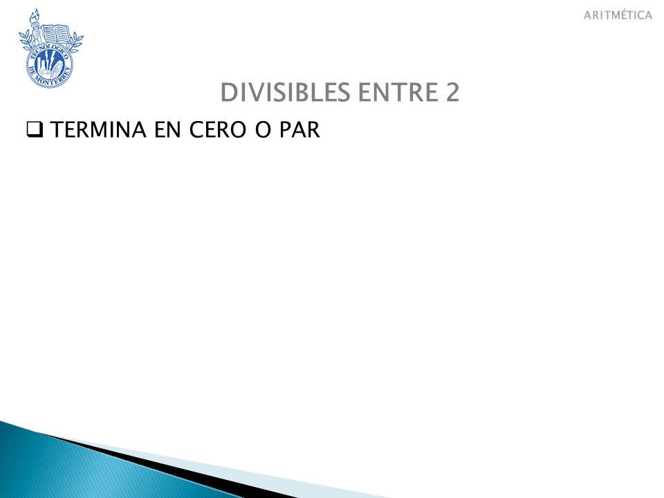 DIVISIBLES ENTRE 3 TERMINA EN CERO O PAR DIVISIBLES ENTRE 2 LA SUMA DE LOS DIGITOS ES DIVISIBLE ENTRE 3