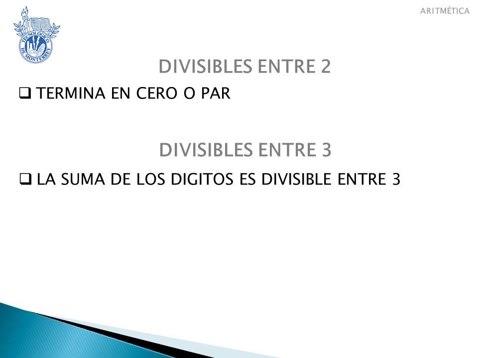 DIVISIBLES ENTRE 3 TERMINA EN CERO O PAR DIVISIBLES ENTRE 2 DIVISIBLES ENTRE 5 LA SUMA DE LOS DIGITOS ES DIVISIBLE ENTRE 3 EL NUMERO TERMINA EN 0 O 5