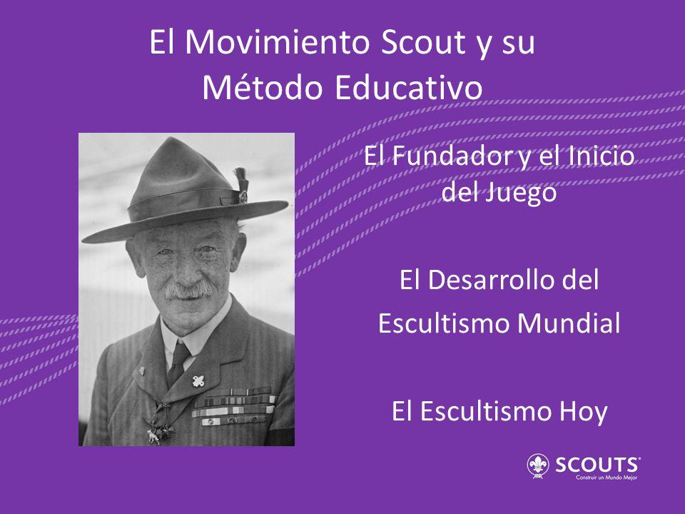 El Movimiento Scout y su Método Educativo El Fundador y el Inicio del Juego El Desarrollo del Escultismo Mundial El Escultismo Hoy
