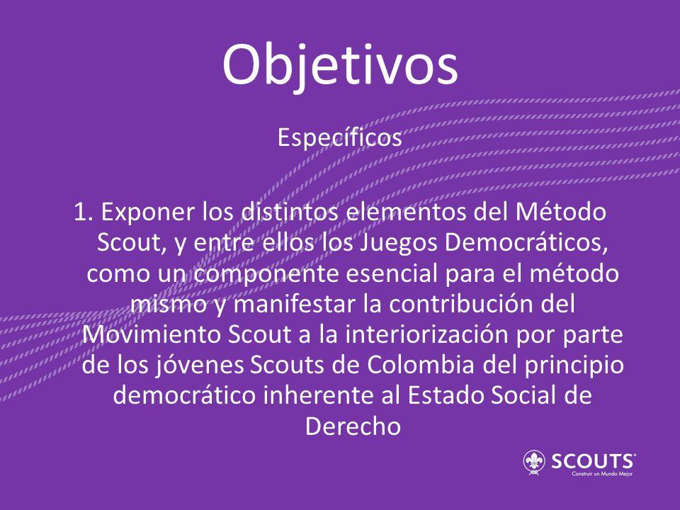 Objetivos Específicos 1. Exponer los distintos elementos del Método Scout, y entre ellos los Juegos Democráticos, como un componente esencial para el