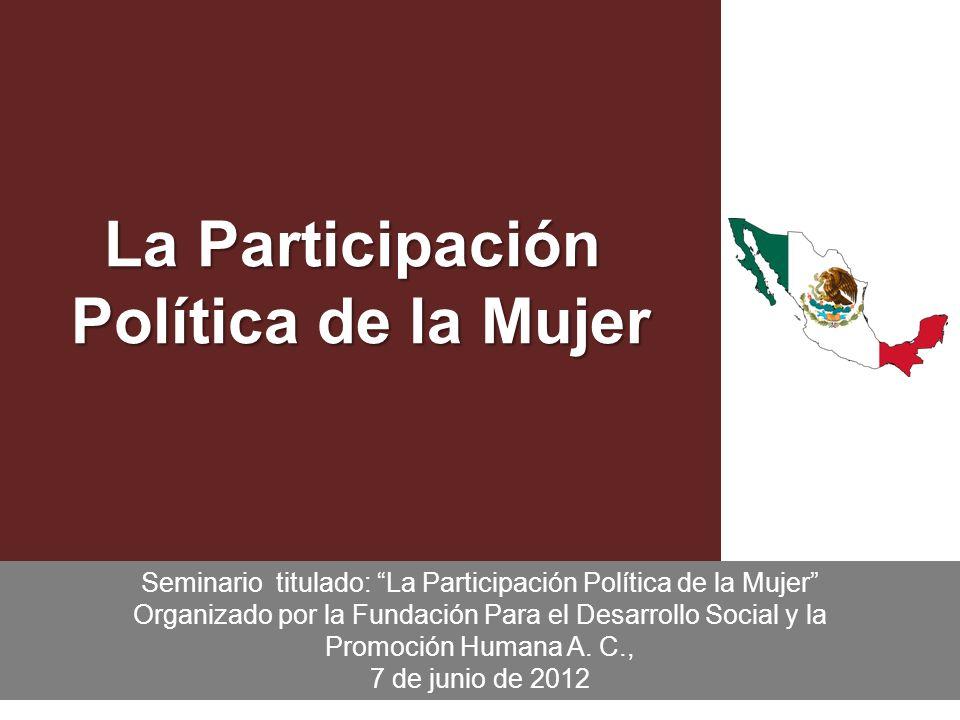 1 La Participación Política de la Mujer Seminario titulado: La Participación Política de la Mujer Organizado por la Fundación Para el Desarrollo Social y la Promoción Humana A.